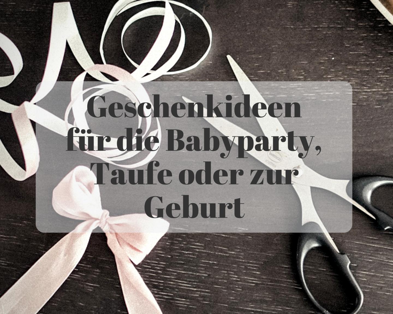 Geschenkideen für die Babyparty, Taufe oder zur Geburt