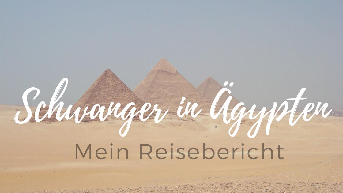 Schwanger in Ägypten – Mein Reisebericht